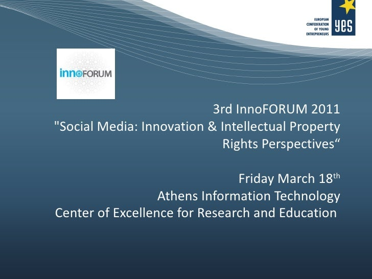 """3rd InnoFORUM 2011 """"Social Media: Innovation & Intellectual Property Rights Perspectives"""" Friday March 18 th Athens I..."""