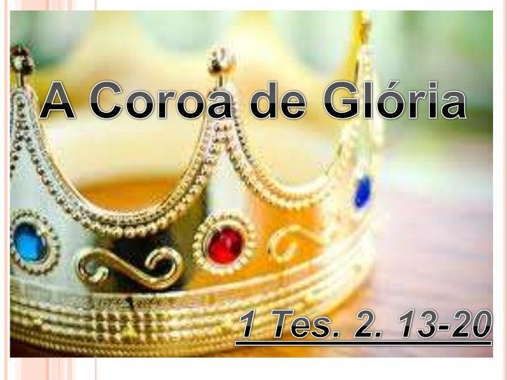 A Coroa de Glória<br />1 Tes. 2. 13-20<br />