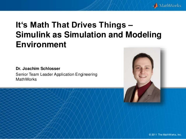 It's Math That Drives Things –  Simulink as Simulation and Modeling  Environment  © 2011 The MathWorks, Inc1.  Dr. Joachim...