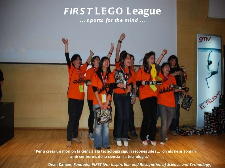 "FIRST  LEGO League …  sports for the mind … "" Per a crear un món on la ciència i la tecnologia siguin reconegudes …  on el..."