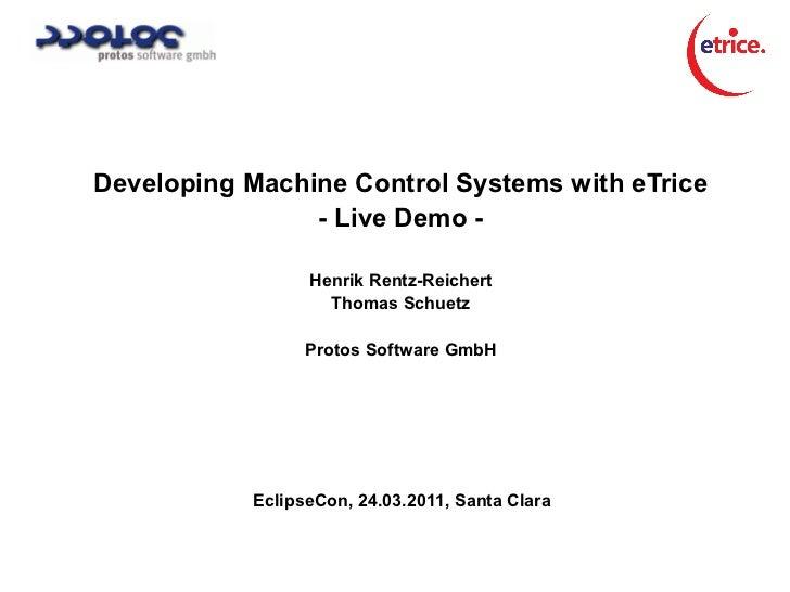 Developing Machine Control Systems with eTrice                - Live Demo -                 Henrik Rentz-Reichert         ...