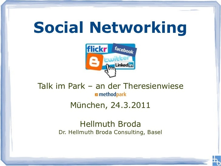 Social NetworkingTalk im Park – an der Theresienwiese        München, 24.3.2011            Hellmuth Broda     Dr. Hellmuth...