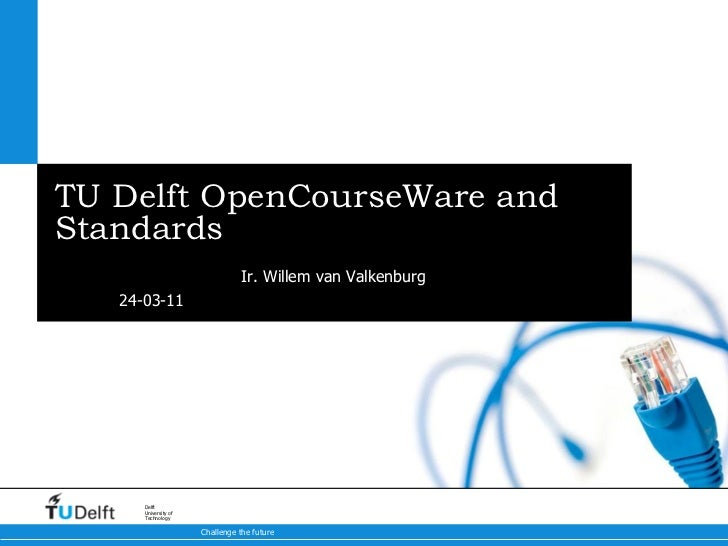 <ul>TU Delft OpenCourseWare and Standards </ul><ul>Ir. Willem van Valkenburg </ul>