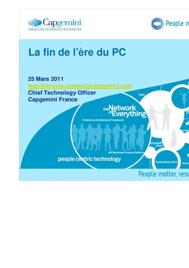 La fin de l'ère du PC25 Mars 2011jean-francois.caenen@capgemini.comChief Technology OfficerCapgemini France