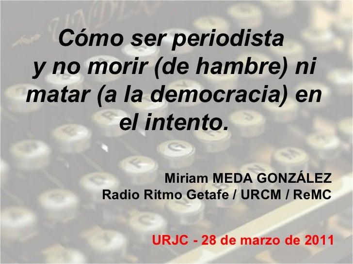 Cómo ser periodista  y no morir (de hambre) ni matar (a la democracia) en el intento. Miriam MEDA GONZÁLEZ Radio Ritmo Get...