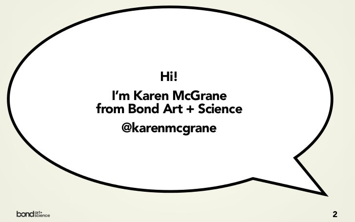 Hi!   I'm Karen McGranefrom Bond Art + Science     @karenmcgrane                          2