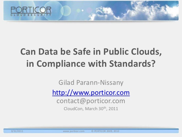 Can Data be Safe in Public Clouds, in Compliance with Standards?<br />Gilad Parann-Nissany<br />http://www.porticor.comcon...