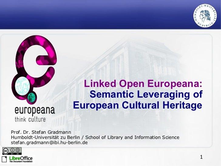 Linked Open Europeana:  Semantic Leveraging of European Cultural Heritage Prof. Dr. Stefan Gradmann Humboldt-Universität z...