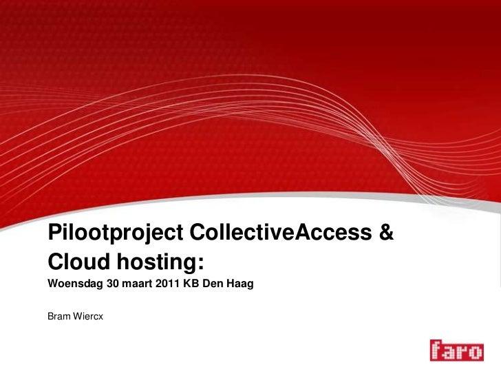 Pilootproject CollectiveAccess & Cloud hosting: Woensdag 30 maart 2011 KB Den Haag<br />Bram Wiercx<br />