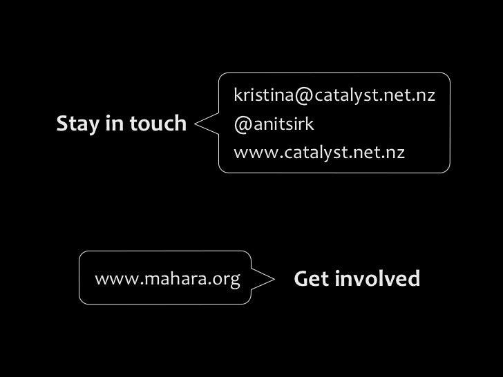 kristina@catalyst.net.nzStay in touch   @anitsirk                      www.catalyst.net.nz     www.mahara.org         ...