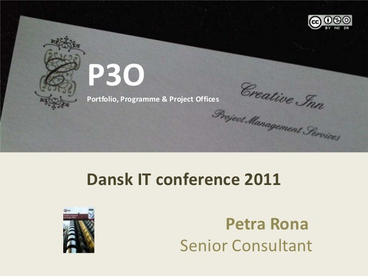 P3O<br />P3OPortfolio, Programme & Project Offices<br />Dansk IT conference 2011<br />Petra Rona <br />                   ...