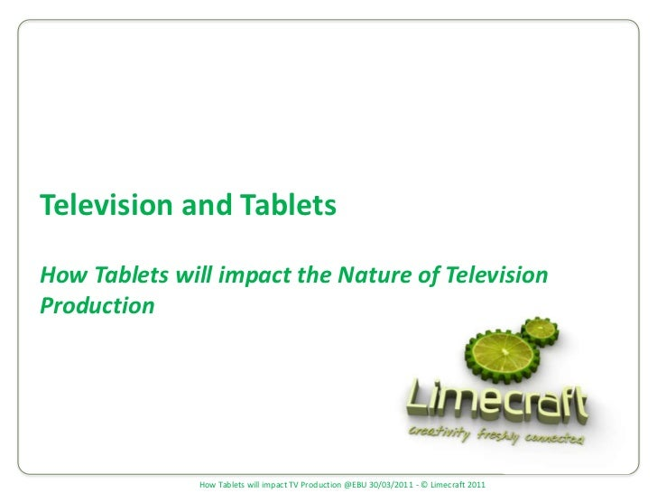 Television and Tablets How Tablets will impact the Nature of Television Production<br />