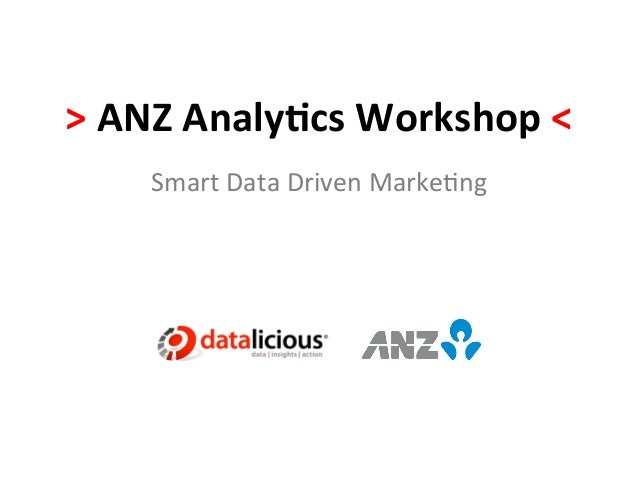 >	  ANZ	  Analy*cs	  Workshop	  <	        Smart	  Data	  Driven	  Marke.ng