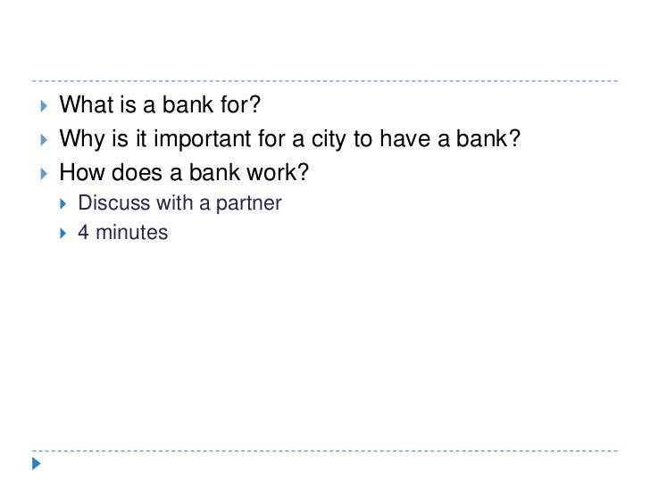 What is a bank for?<br />Why is it important for a city to have a bank?<br />How does a bank work?<br />Discuss with a par...