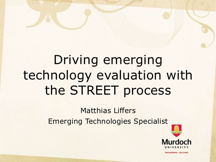 Driving emerging technology evaluation with the STREET process Matthias Liffers Emerging Technologies Specialist