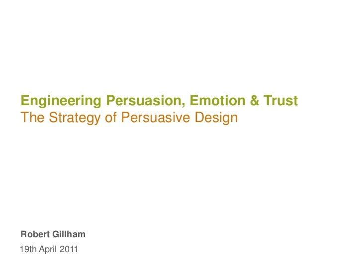 Engineering Persuasion, Emotion & TrustThe Strategy of Persuasive Design<br />Robert Gillham<br />19th April 2011<br />