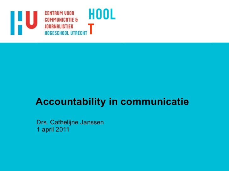 Accountability in communicatie Drs. Cathelijne Janssen 1 april 2011