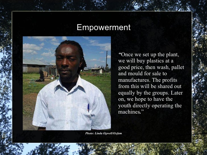 """Empowerment Photo: Linda Ogwell/Oxfam """" Once we set up the plant, we will buy plastics at a good price, then wash, pallet ..."""