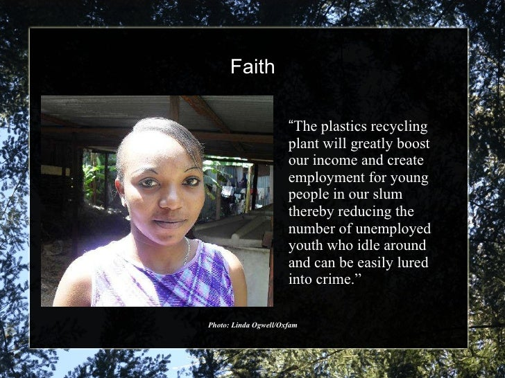 """Faith Photo: Linda Ogwell/Oxfam """" The plastics recycling plant will greatly boost our income and create employment for you..."""