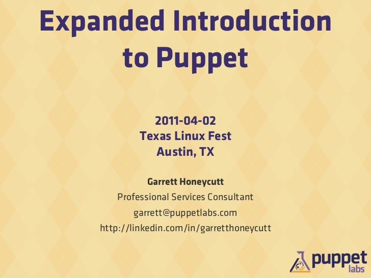 Expanded Introduction     to Puppet               2011-04-02             Texas Linux Fest                Austin, TX       ...