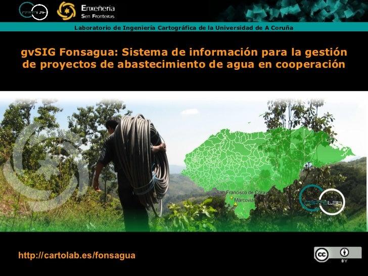 gvSIG Fonsagua: Sistema de información para la gestión de proyectos de abastecimiento de agua en cooperación http://cartol...