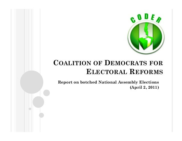 COALITION OF DEMOCRATS FOR ELECTORAL REFORMS Report on botched National Assembly Elections (April 2, 2011)
