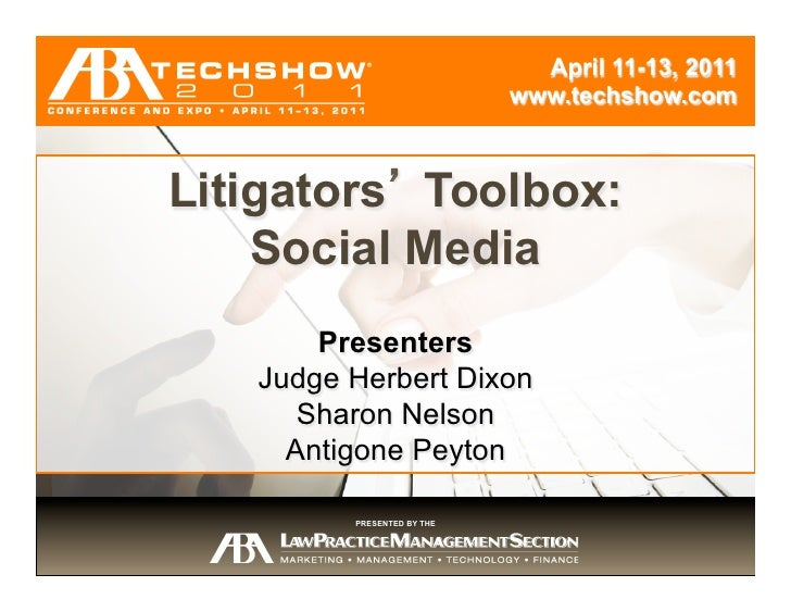 April 11-13, 2011                            www.techshow.comLitigators Toolbox:      Session Title    Social Media       ...