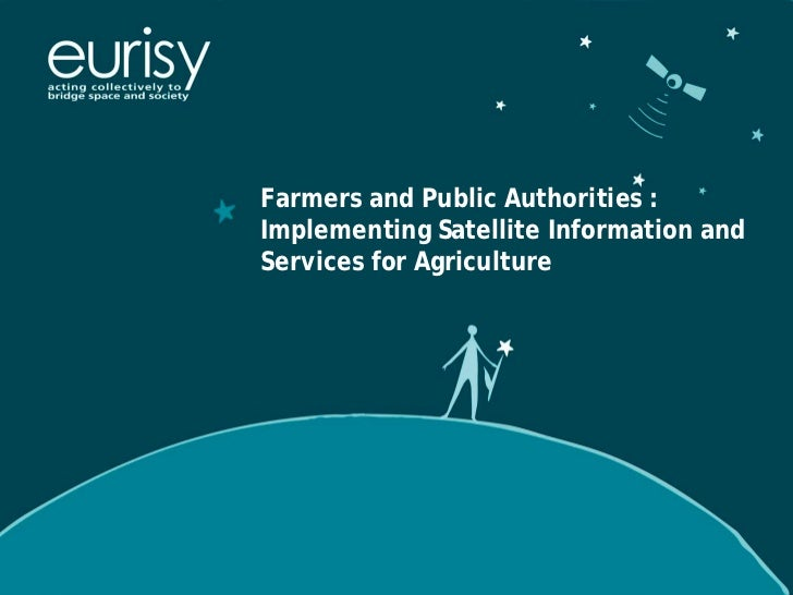 Farmers and Public Authorities :Implementing Satellite Information andServices for Agriculture