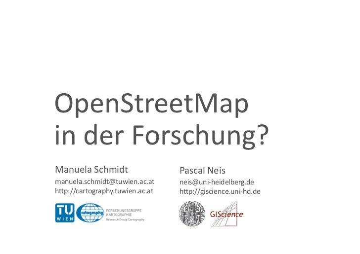 OpenStreetMapinderForschung?ManuelaSchmidt                  PascalNeismanuela.schmidt@tuwien.ac.at     neis@uni‐...