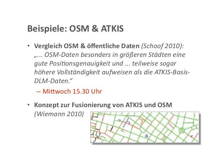 """Beispiele:OSM&ATKIS• VergleichOSM&öffentlicheDaten(Schoof2010):   """"...OSM‐DatenbesondersingrößerenStädten..."""
