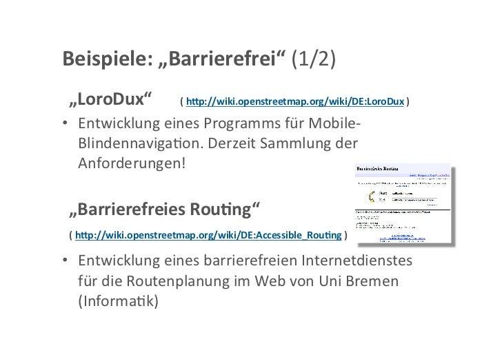 "Beispiele:""Barrierefrei""(1/2) ""LoroDux""            (hcp://wiki.openstreetmap.org/wiki/DE:LoroDux)• Entwicklungei..."