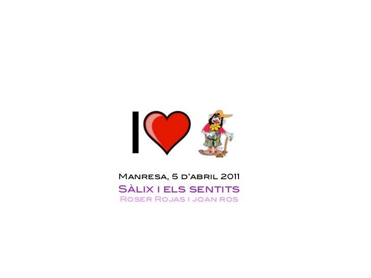IManresa, 5 d'abril 2011Sàlix i els sentitsRoser Rojas i joan ros