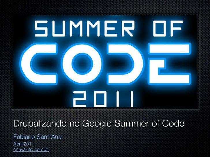 Drupalizando no Google Summer of CodeFabiano Sant'AnaAbril 2011chuva-inc.com.br