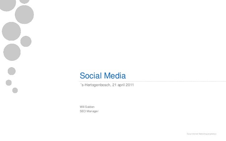 Social Media's-Hertogenbosch, 21 april 2011Will SaldenSEO Manager                                  Easy Internet Marketing...