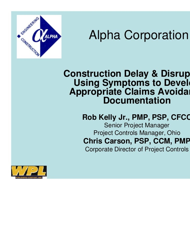 Alpha CorporationConstruction Delay & Disruption:  Using Symptoms to Develop Appropriate Claims Avoidance        Documenta...