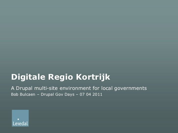 Digitale Regio Kortrijk<br />A Drupal multi-site environment for local governments<br />Bob Bulcaen – Drupal Gov Days – 07...