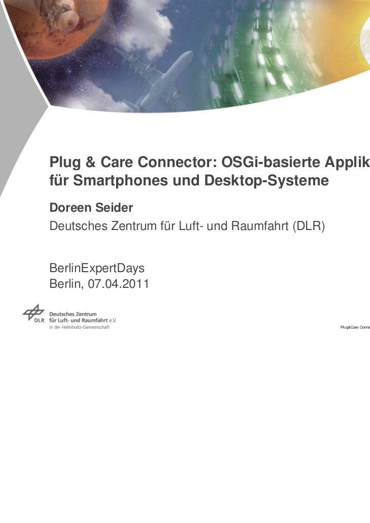 Plug & Care Connector: OSGi-basierte Applikationfür Smartphones und Desktop-SystemeDoreen SeiderDeutsches Zentrum für Luft...