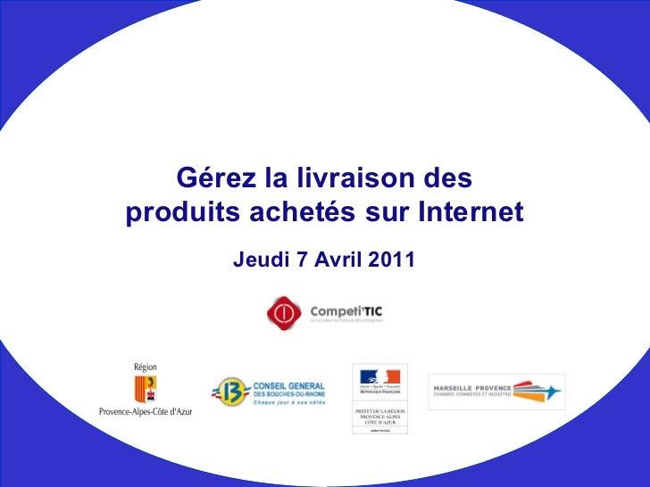 Jeudi 7 Avril 2011 Gérez la livraison des produits achetés sur Internet