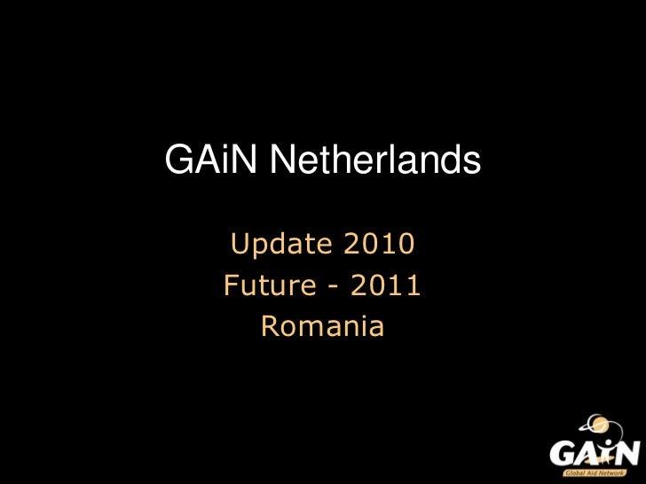 GAiN Netherlands<br />Update 2010 <br />Future - 2011<br />Romania<br />