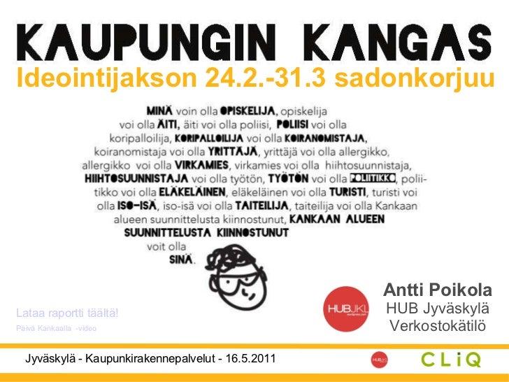 Ideointijakson 24.2.-31.3 sadonkorjuu Antti Poikola HUB Jyväskylä Verkostokätilö Päivä Kankaalla  -video Lataa raportti tä...