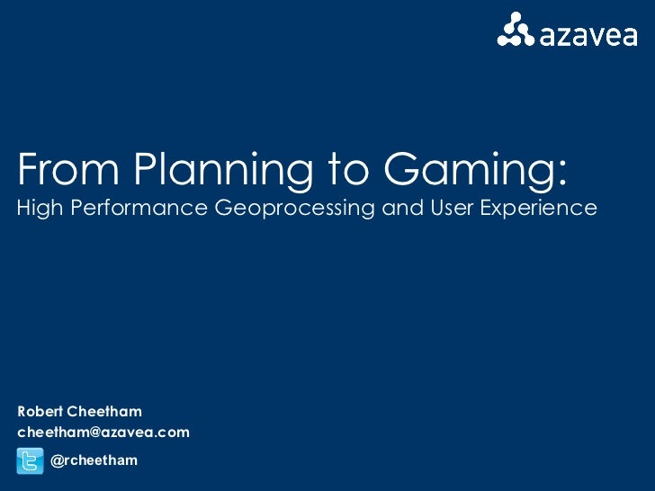 From Planning to Gaming: High Performance Geoprocessing and User Experience Robert Cheetham [email_address] @rcheetham