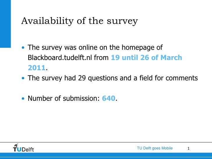 Availability of the survey<br />The survey was online on the homepage of Blackboard.tudelft.nl from 19 until 26 of March 2...
