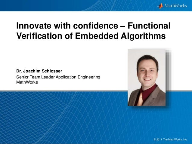 Innovate with confidence – Functional  Verification of Embedded Algorithms  © 2011 The MathWorks, Inc1.  Dr. Joachim Schlo...