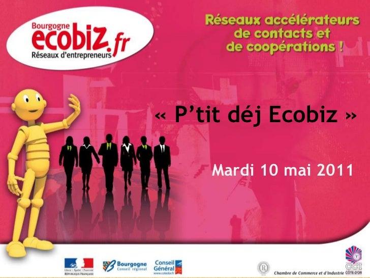 «P'tit déj Ecobiz»<br />Mardi 12 avril 2011<br />