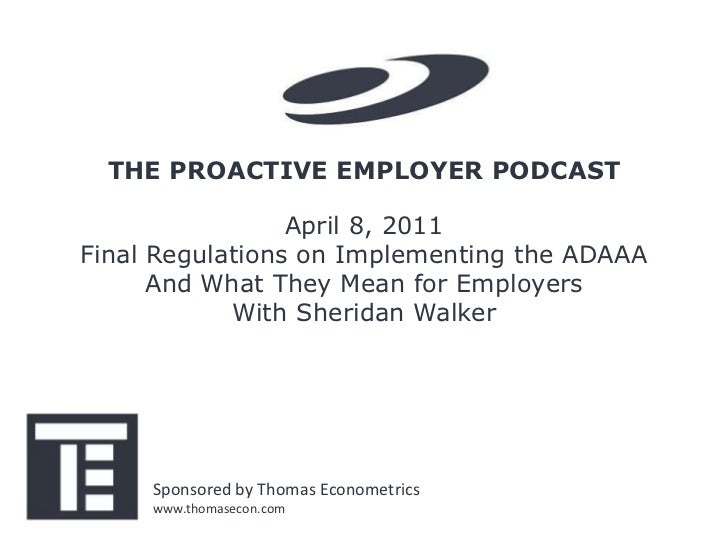 THE PROACTIVE EMPLOYER PODCAST                 April 8, 2011Final Regulations on Implementing the ADAAA      And What They...