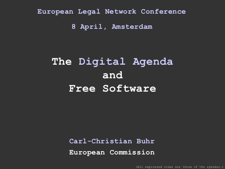 European Legal Network Conference 8 April, Amsterdam The  Digital Agenda and Free Software Carl-Christian Buhr European Co...