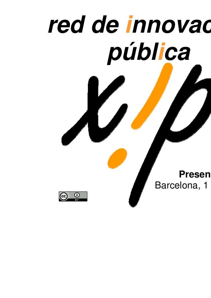 red de innovación     pública              Presentación de la xip         Barcelona, 1 de abril de 2011
