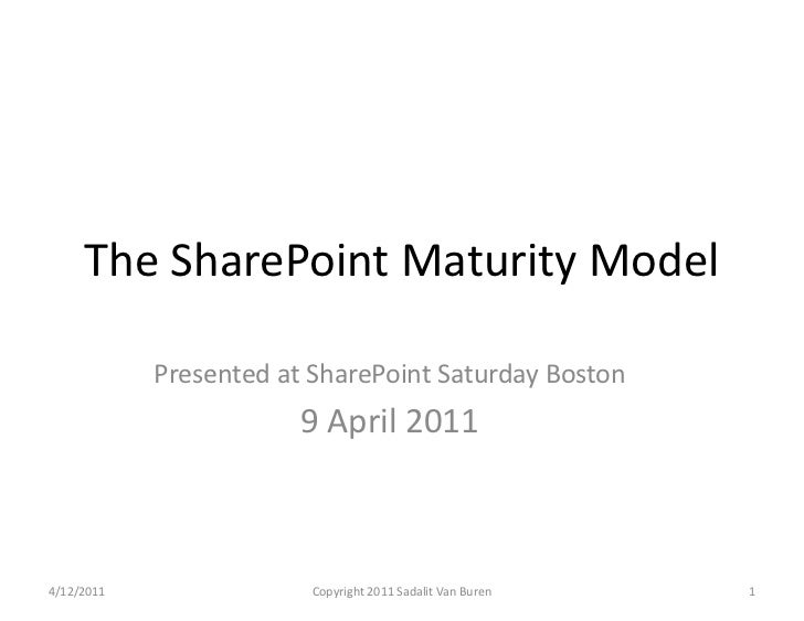 The SharePoint Maturity Model<br />Presented at SharePoint Saturday Boston<br />9 April 2011<br />1<br />4/12/2011<br />Co...