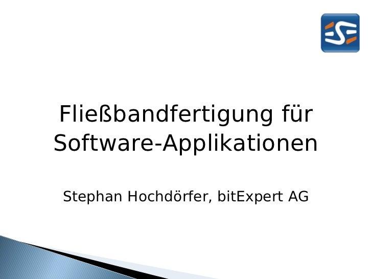 Fließbandfertigung fürSoftware-ApplikationenStephan Hochdörfer, bitExpert AG
