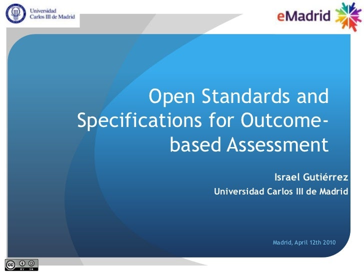 Open Standards and Specifications for Outcome-based Assessment<br />Israel Gutiérrez<br />Universidad Carlos III de Madrid...